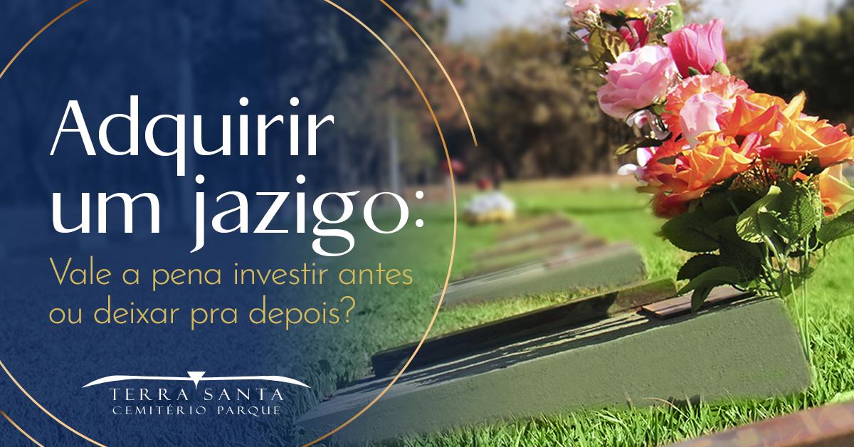 Comprar Jazigo: Vale a pena investir antes ou deixar para depois?